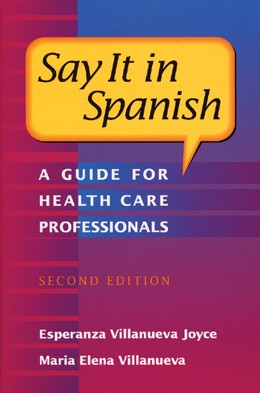 Say It In Spanish: A Guide For Health Care Professionals, 3rd Edition