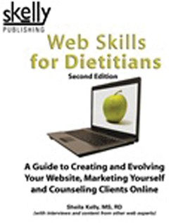 Web Skills for Dietitians: Creating and Evolving Your Website, Marketing Yourself and Counseling Clients Online, 2nd Edition